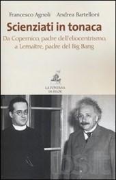 Scienziati in tonaca. Da Copernico, padre dell'eliocentrismo, a Lemaître, padre del Big Bang